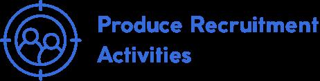 Produce recruitment activities