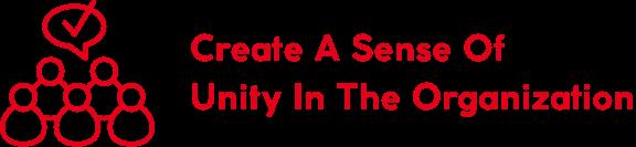 Create a sense of unity in the organization