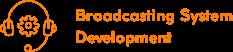 Broadcasting System Development